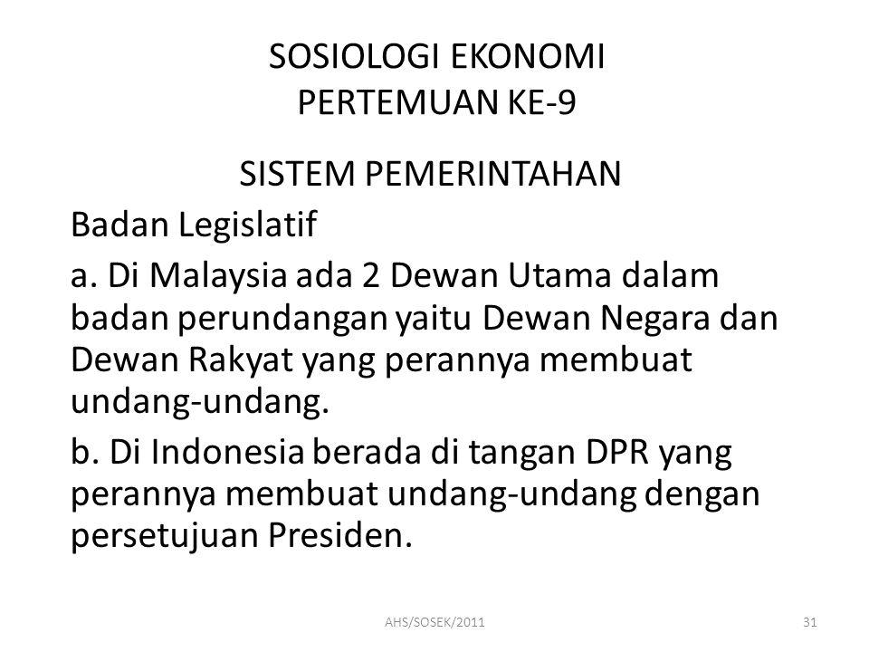 SOSIOLOGI EKONOMI PERTEMUAN KE-9 SISTEM PEMERINTAHAN Badan Legislatif a.