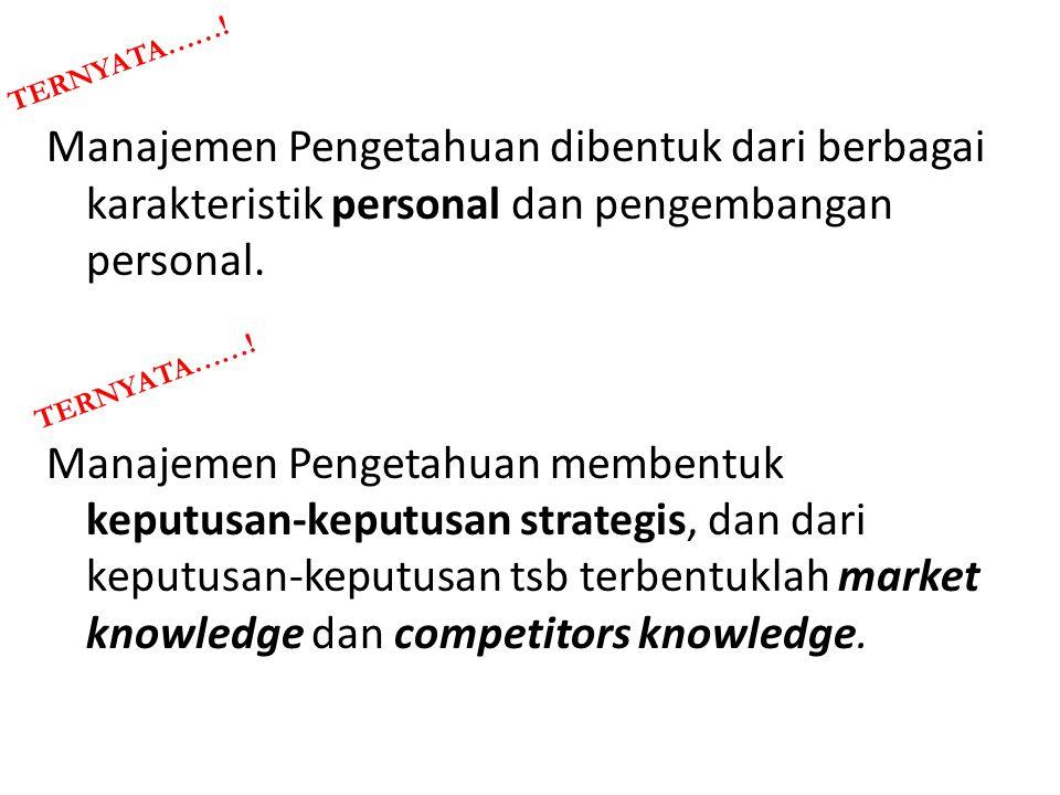 Manajemen Pengetahuan dibentuk dari berbagai karakteristik personal dan pengembangan personal. Manajemen Pengetahuan membentuk keputusan-keputusan str