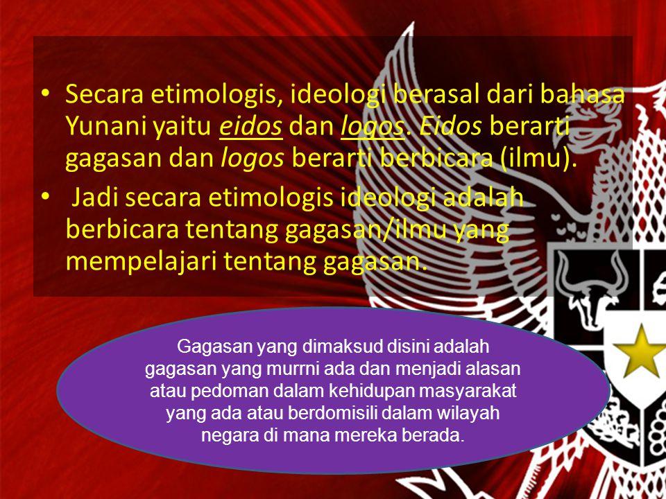 Secara etimologis, ideologi berasal dari bahasa Yunani yaitu eidos dan logos.