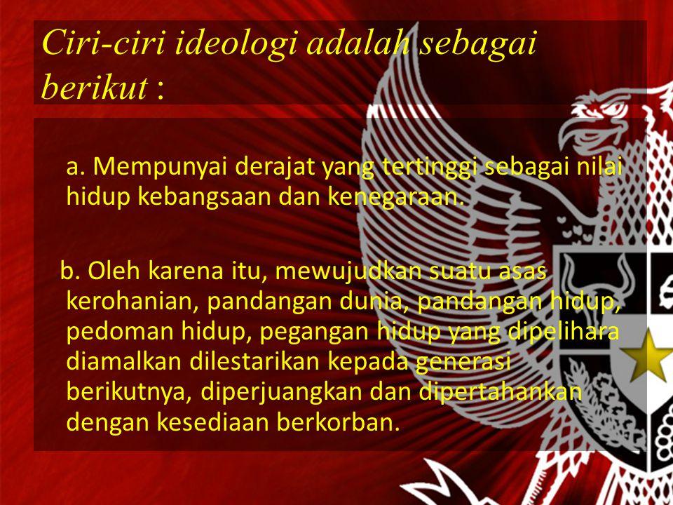 Ciri-ciri ideologi adalah sebagai berikut : a.