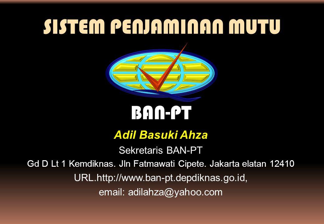 BAN-PT SISTEM PENJAMINAN MUTU Adil Basuki Ahza Sekretaris BAN-PT Gd D Lt 1 Kemdiknas. Jln Fatmawati Cipete. Jakarta elatan 12410 URL.http://www.ban-pt
