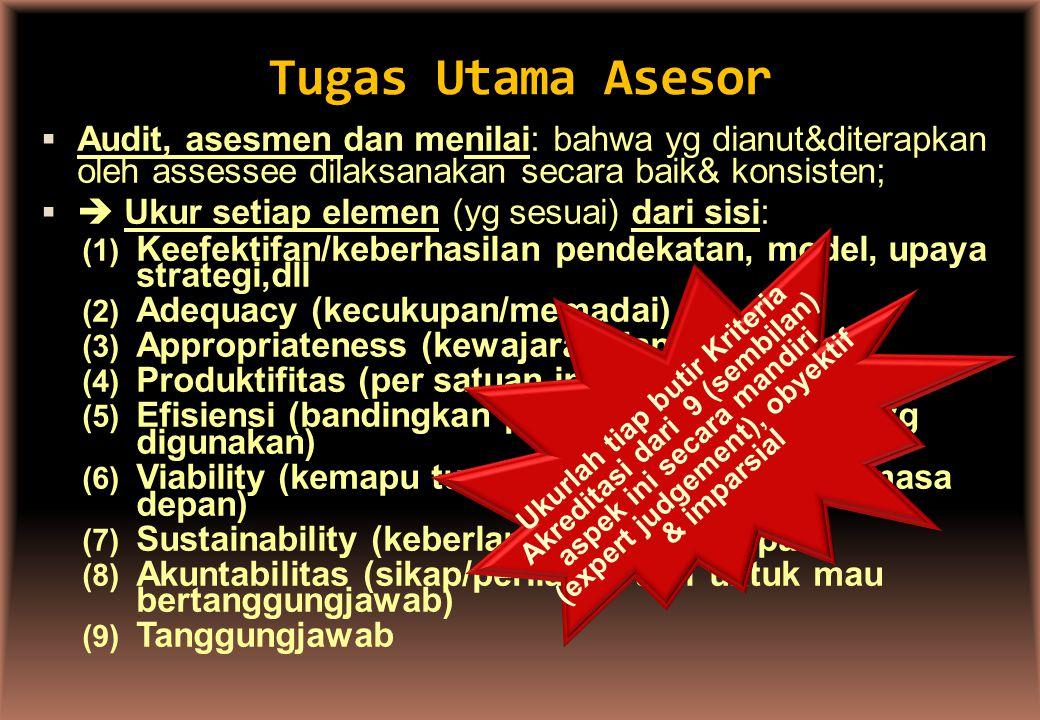 Tugas Utama Asesor  Audit, asesmen dan menilai: bahwa yg dianut&diterapkan oleh assessee dilaksanakan secara baik& konsisten;   Ukur setiap elemen