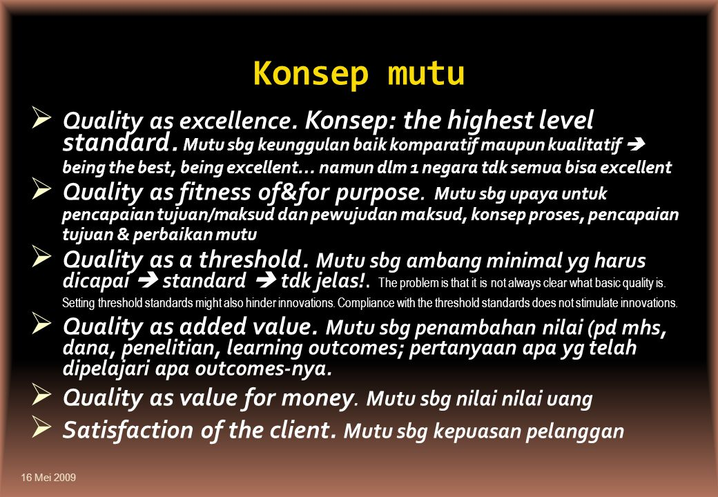 Konsep mutu  Quality as excellence. Konsep: the highest level standard. Mutu sbg keunggulan baik komparatif maupun kualitatif  being the best, being