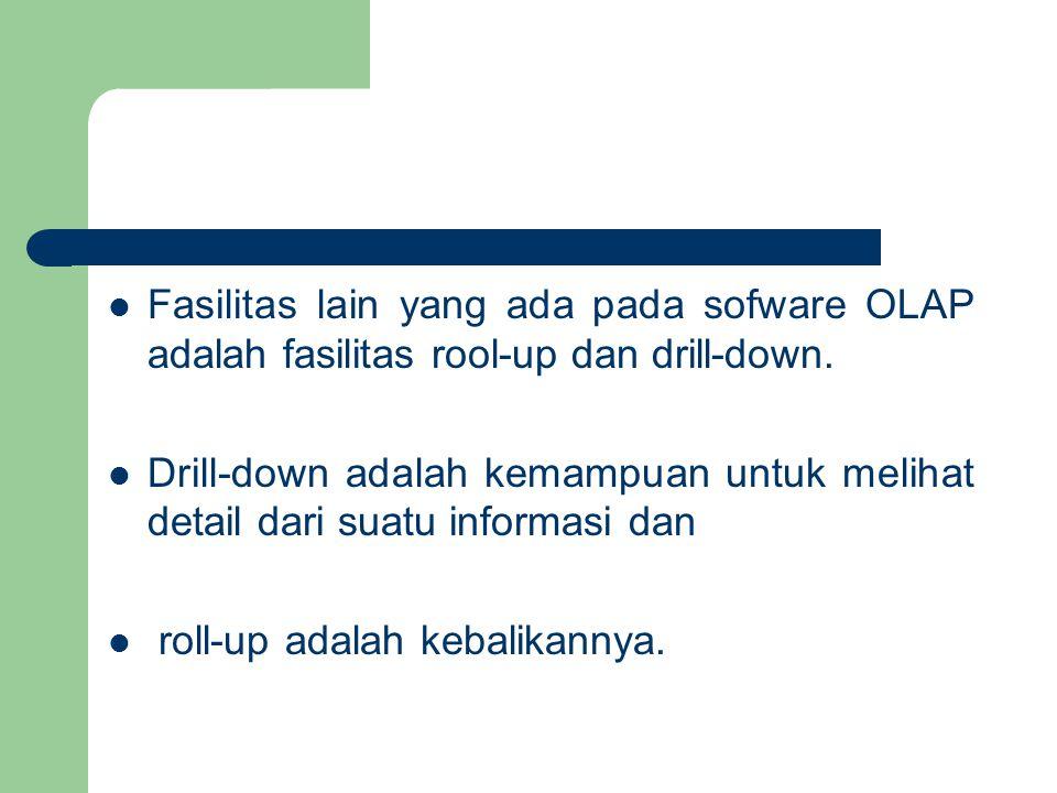Fasilitas lain yang ada pada sofware OLAP adalah fasilitas rool-up dan drill-down.