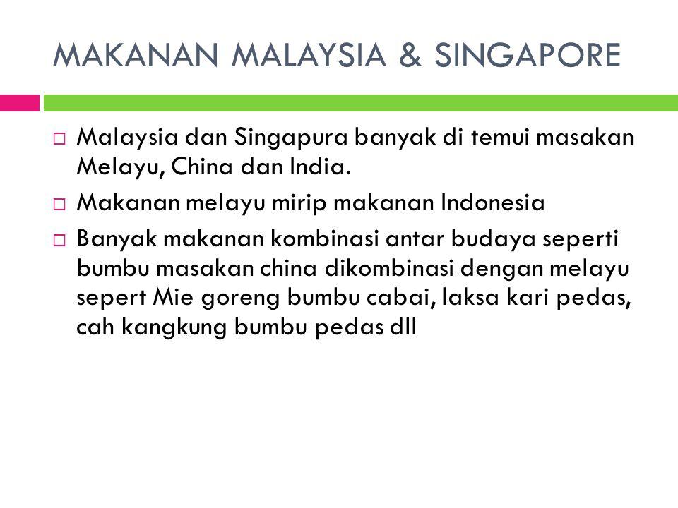 MAKANAN MALAYSIA & SINGAPORE  Malaysia dan Singapura banyak di temui masakan Melayu, China dan India.  Makanan melayu mirip makanan Indonesia  Bany