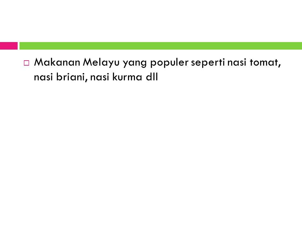  Makanan Melayu yang populer seperti nasi tomat, nasi briani, nasi kurma dll