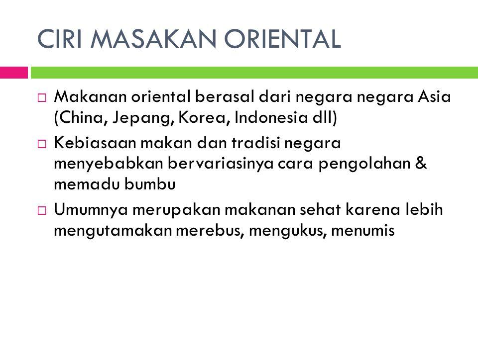 CIRI MASAKAN ORIENTAL  Makanan oriental berasal dari negara negara Asia (China, Jepang, Korea, Indonesia dll)  Kebiasaan makan dan tradisi negara me