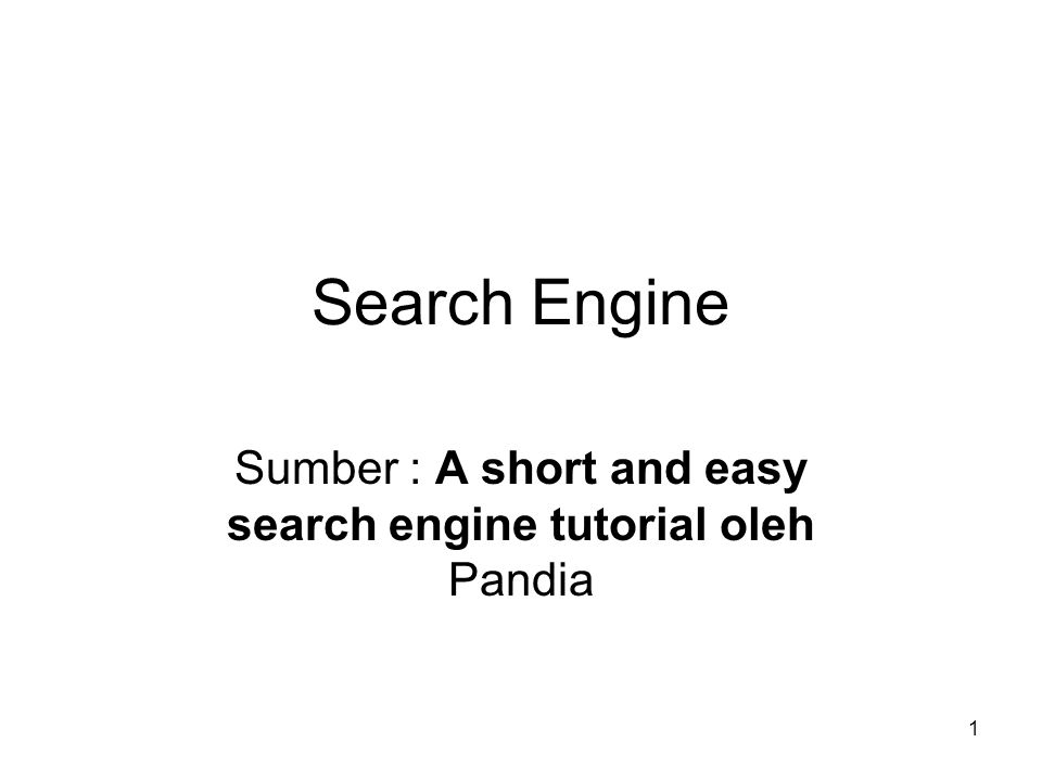 1 Search Engine Sumber : A short and easy search engine tutorial oleh Pandia