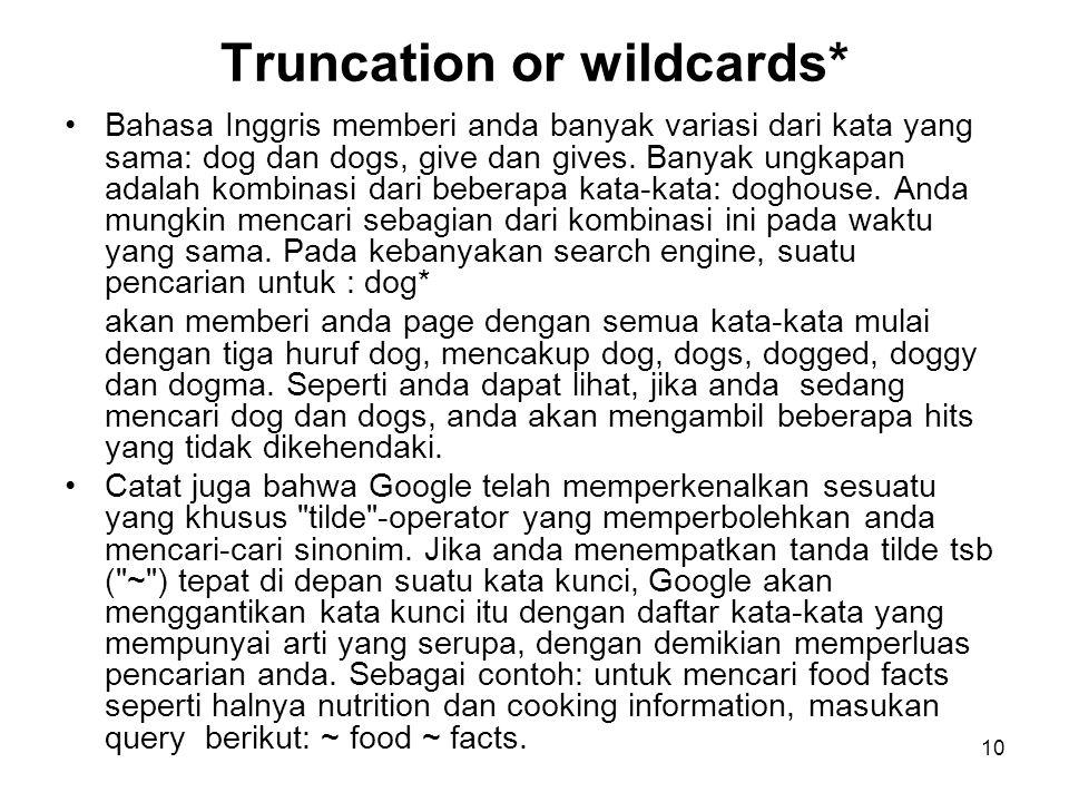 10 Truncation or wildcards* Bahasa Inggris memberi anda banyak variasi dari kata yang sama: dog dan dogs, give dan gives.