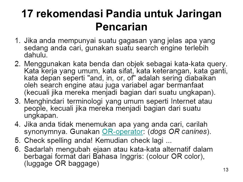 13 17 rekomendasi Pandia untuk Jaringan Pencarian 1.Jika anda mempunyai suatu gagasan yang jelas apa yang sedang anda cari, gunakan suatu search engine terlebih dahulu.