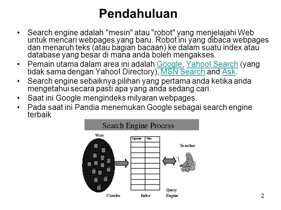 2 Pendahuluan Search engine adalah mesin atau robot yang menjelajahi Web untuk mencari webpages yang baru.