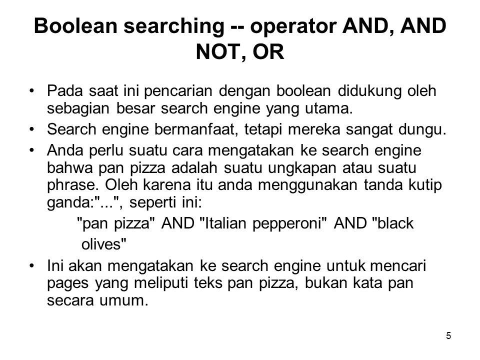 5 Pada saat ini pencarian dengan boolean didukung oleh sebagian besar search engine yang utama.