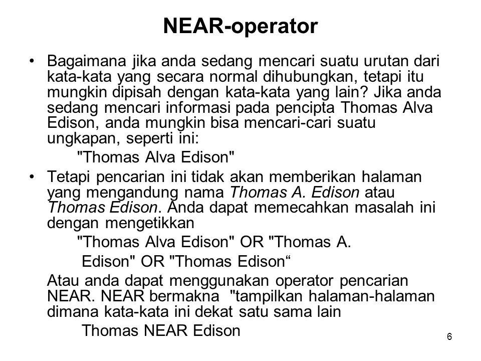 6 NEAR-operator Bagaimana jika anda sedang mencari suatu urutan dari kata-kata yang secara normal dihubungkan, tetapi itu mungkin dipisah dengan kata-kata yang lain.