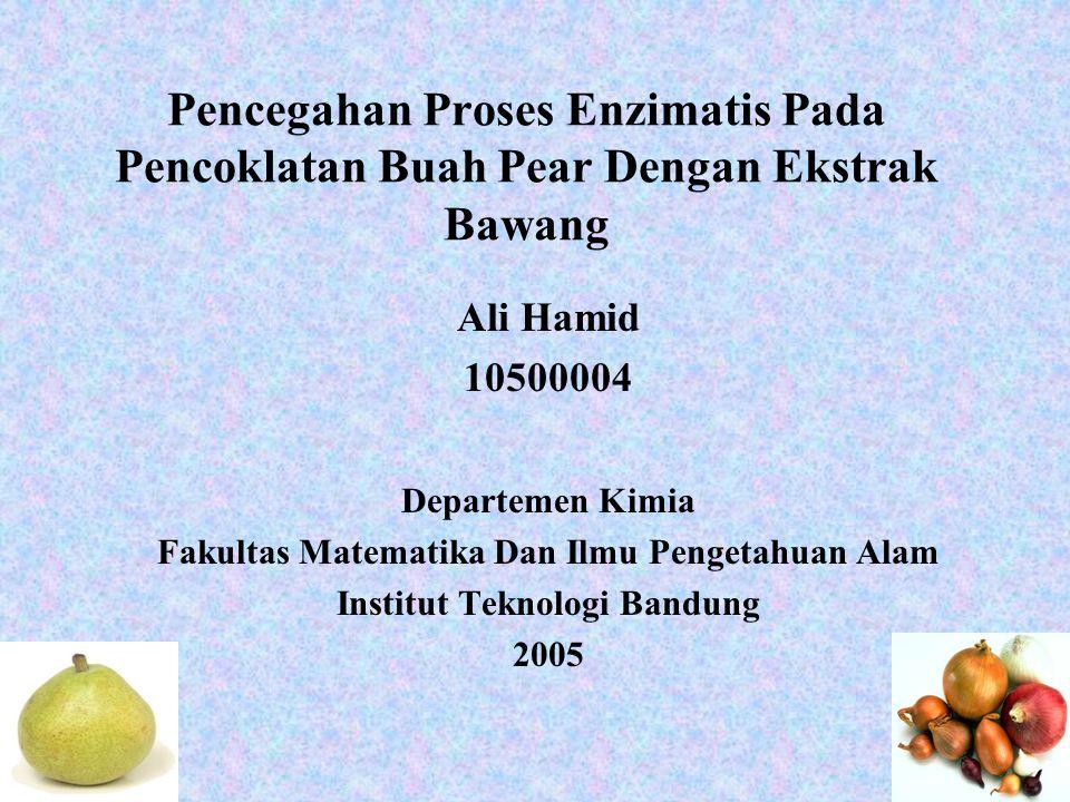 Pencegahan Proses Enzimatis Pada Pencoklatan Buah Pear Dengan Ekstrak Bawang Ali Hamid 10500004 Departemen Kimia Fakultas Matematika Dan Ilmu Pengetah