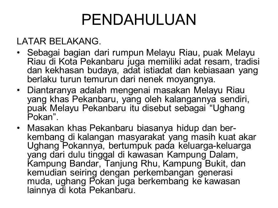 PENDAHULUAN LATAR BELAKANG. Sebagai bagian dari rumpun Melayu Riau, puak Melayu Riau di Kota Pekanbaru juga memiliki adat resam, tradisi dan kekhasan