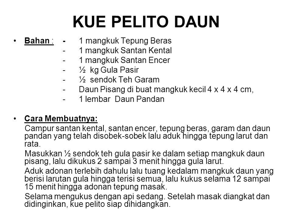 KUE PELITO DAUN Bahan : - 1 mangkuk Tepung Beras - 1 mangkuk Santan Kental - 1 mangkuk Santan Encer - ½ kg Gula Pasir - ½ sendok Teh Garam - Daun Pisa