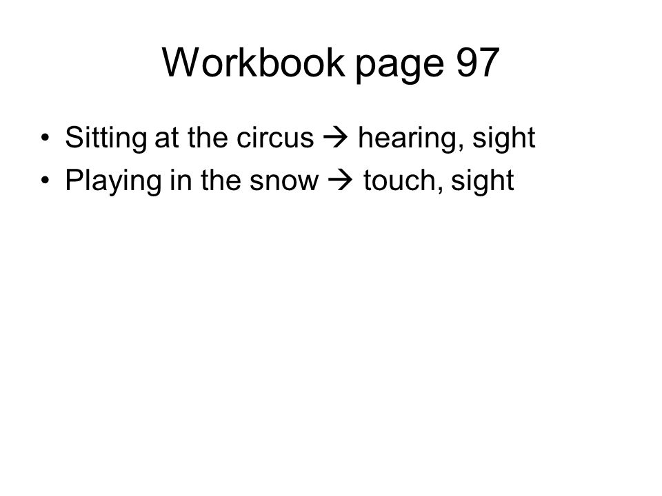 Workbook page 97 Sitting at the circus  hearing, sight Playing in the snow  touch, sight