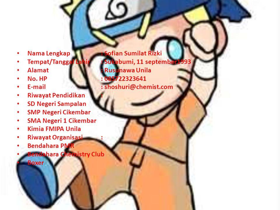 Nama Lengkap: Sofian Sumilat Rizki Tempat/Tanggal Lahir: Sukabumi, 11 september1993 Alamat: Rusunawa Unila No. HP: 085722323641 E-mail: shoshuri@chemi