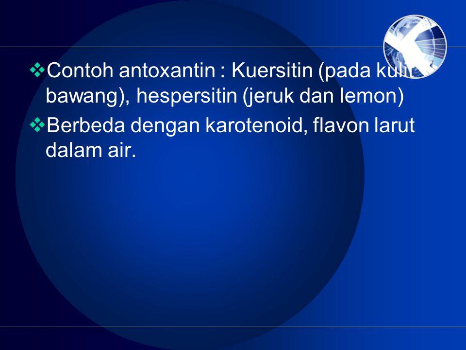  Contoh antoxantin : Kuersitin (pada kulit bawang), hespersitin (jeruk dan lemon)  Berbeda dengan karotenoid, flavon larut dalam air.