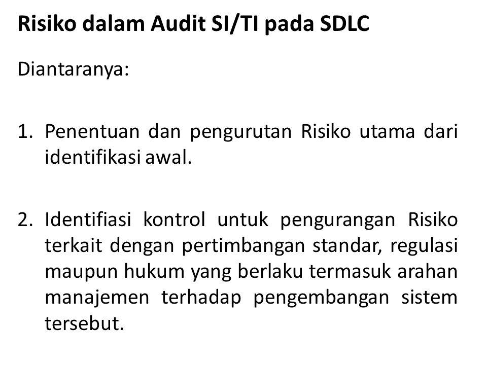 Risiko dalam Audit SI/TI pada SDLC Diantaranya: 1.Penentuan dan pengurutan Risiko utama dari identifikasi awal.
