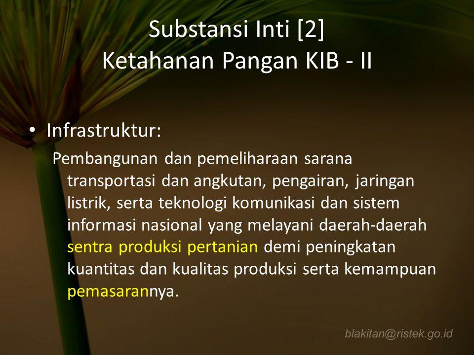 Substansi Inti [2] Ketahanan Pangan KIB - II Infrastruktur: Pembangunan dan pemeliharaan sarana transportasi dan angkutan, pengairan, jaringan listrik