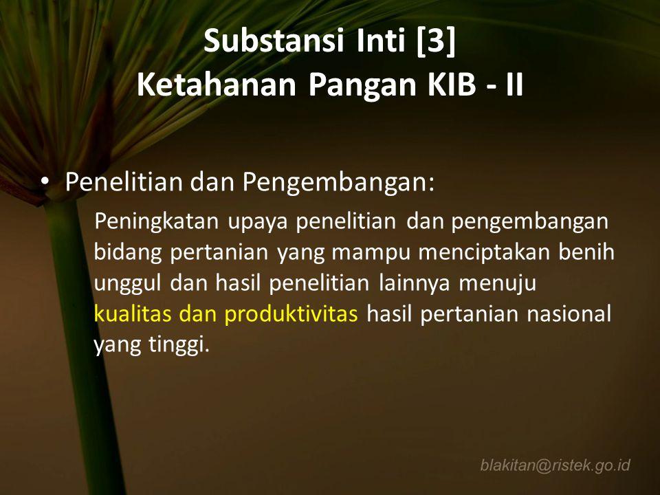 Substansi Inti [3] Ketahanan Pangan KIB - II Penelitian dan Pengembangan: Peningkatan upaya penelitian dan pengembangan bidang pertanian yang mampu me