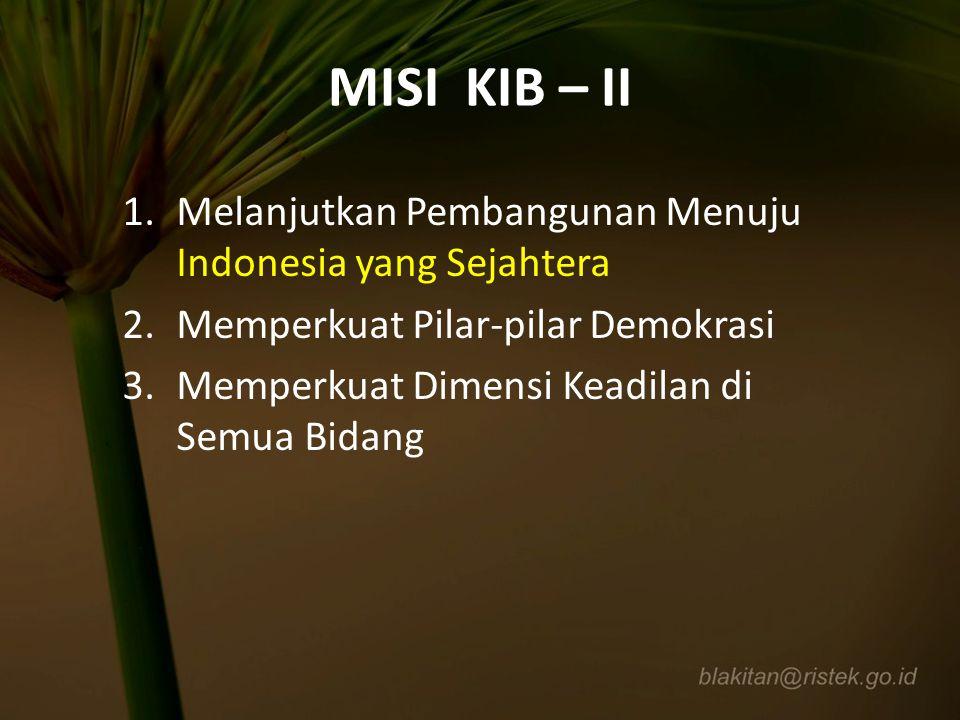 MISI KIB – II 1.Melanjutkan Pembangunan Menuju Indonesia yang Sejahtera 2.Memperkuat Pilar-pilar Demokrasi 3.Memperkuat Dimensi Keadilan di Semua Bida