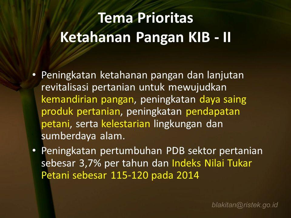 Tema Prioritas Ketahanan Pangan KIB - II Peningkatan ketahanan pangan dan lanjutan revitalisasi pertanian untuk mewujudkan kemandirian pangan, peningk