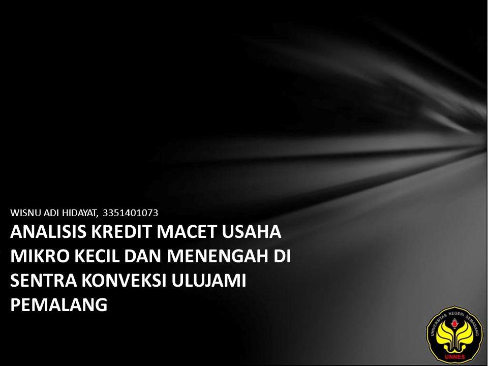 WISNU ADI HIDAYAT, 3351401073 ANALISIS KREDIT MACET USAHA MIKRO KECIL DAN MENENGAH DI SENTRA KONVEKSI ULUJAMI PEMALANG
