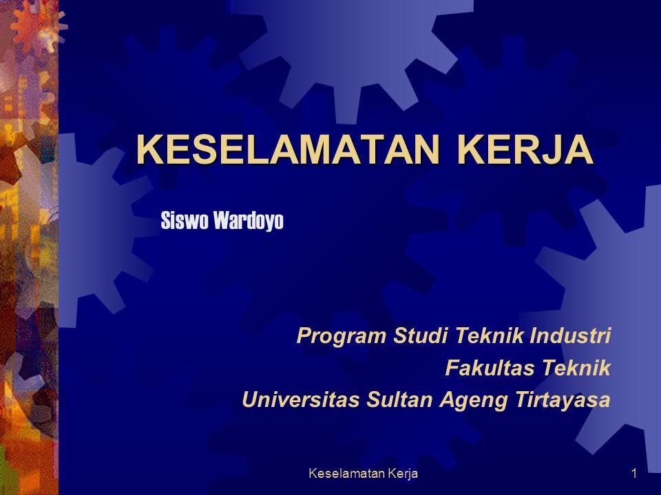 Keselamatan Kerja1 KESELAMATAN KERJA Siswo Wardoyo Program Studi Teknik Industri Fakultas Teknik Universitas Sultan Ageng Tirtayasa
