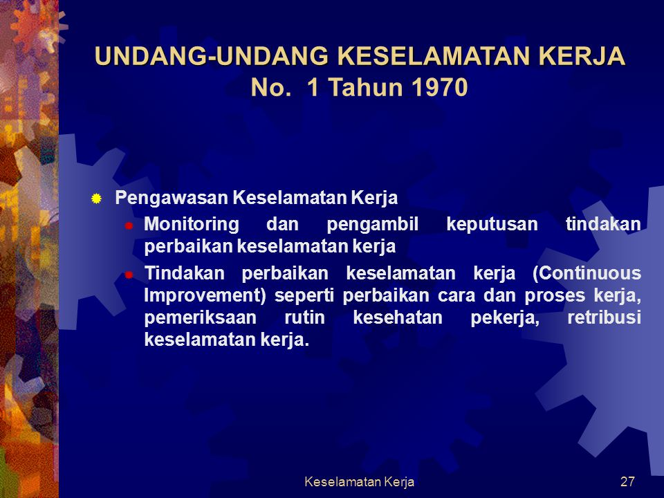 Keselamatan Kerja27 UNDANG-UNDANG KESELAMATAN KERJA UNDANG-UNDANG KESELAMATAN KERJA No. 1 Tahun 1970  Pengawasan Keselamatan Kerja  Monitoring dan p