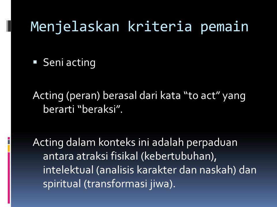 Menjelaskan kriteria pemain  Seni acting Acting (peran) berasal dari kata to act yang berarti beraksi .
