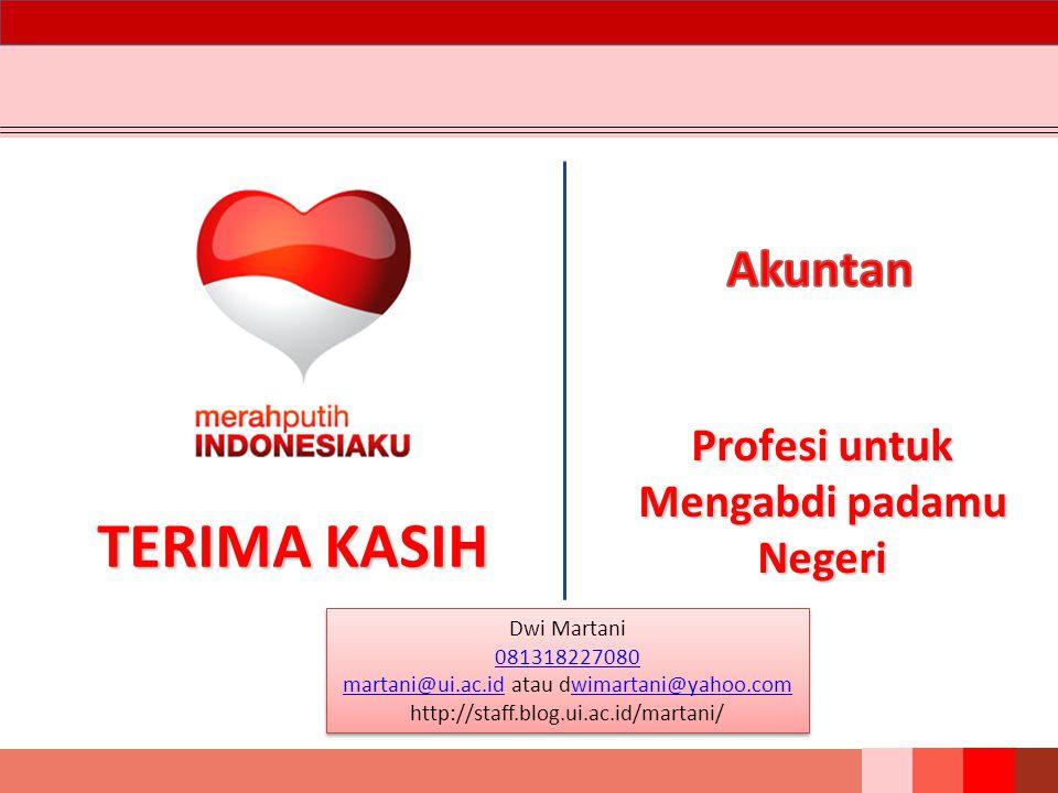 TERIMA KASIH Profesi untuk Mengabdi padamu Negeri Dwi Martani 081318227080 martani@ui.ac.idmartani@ui.ac.id atau dwimartani@yahoo.comwimartani@yahoo.c