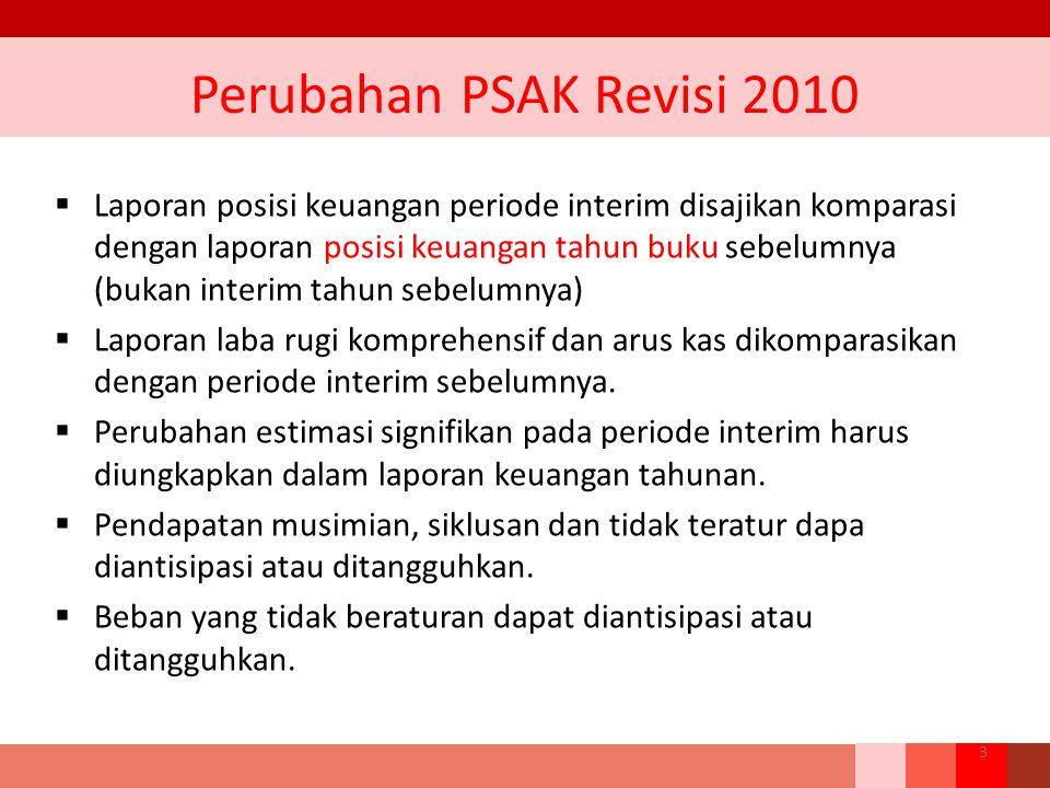 Perubahan PSAK Revisi 2010  Laporan posisi keuangan periode interim disajikan komparasi dengan laporan posisi keuangan tahun buku sebelumnya (bukan i