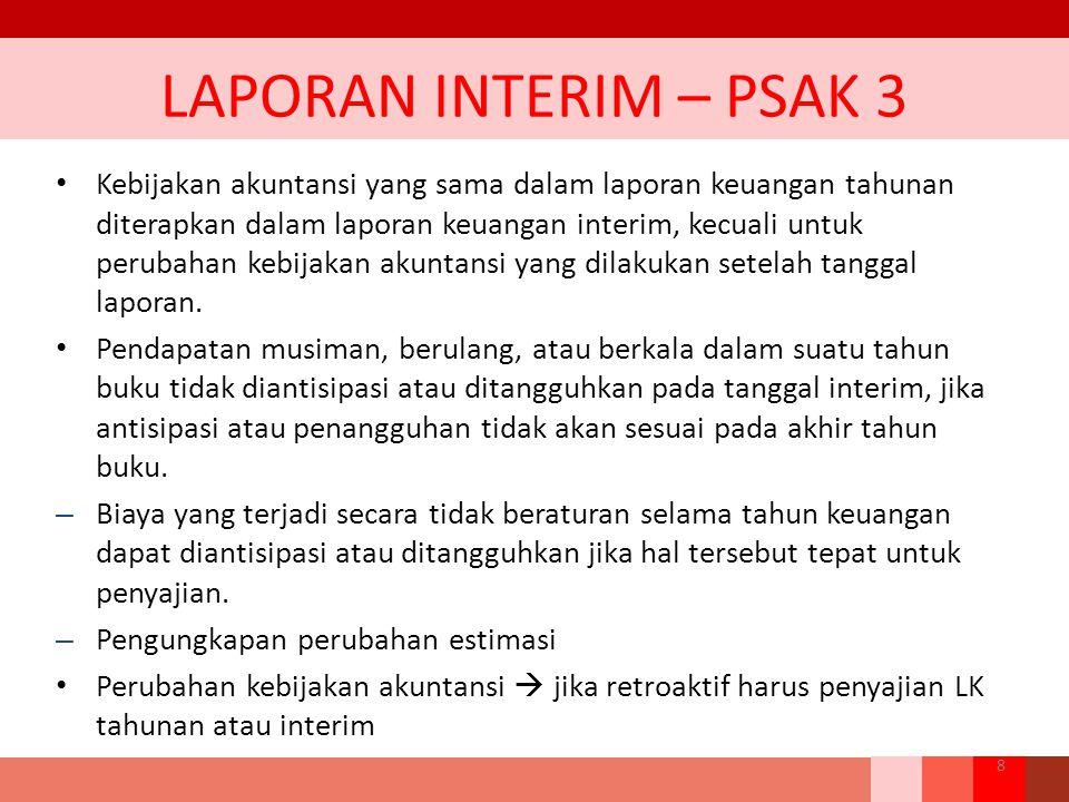 LAPORAN INTERIM – PSAK 3 Kebijakan akuntansi yang sama dalam laporan keuangan tahunan diterapkan dalam laporan keuangan interim, kecuali untuk perubah