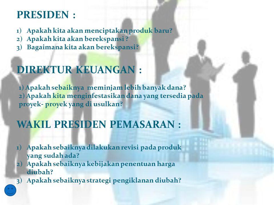 TINGKATAN MANAJEMEN MANAJEMEN PUNCAK MANAJEMEN TINGKAT MENENGAH MANAJEMEN SUPERVISOR 1.Presiden 2.Directur Keuangan 3.Wakil Presiden Pemasaran 1.Manaj