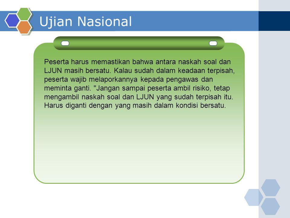 Ujian Nasional Peserta harus memastikan bahwa antara naskah soal dan LJUN masih bersatu. Kalau sudah dalam keadaan terpisah, peserta wajib melaporkann