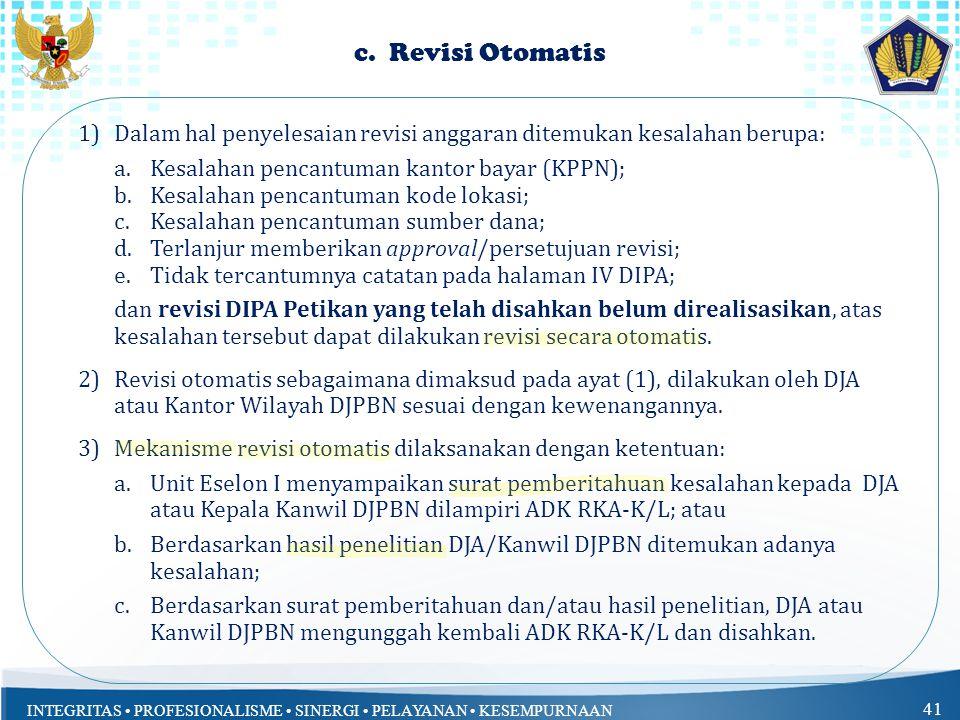 INTEGRITAS PROFESIONALISME SINERGI PELAYANAN KESEMPURNAAN 41 c. Revisi Otomatis 1)Dalam hal penyelesaian revisi anggaran ditemukan kesalahan berupa: a