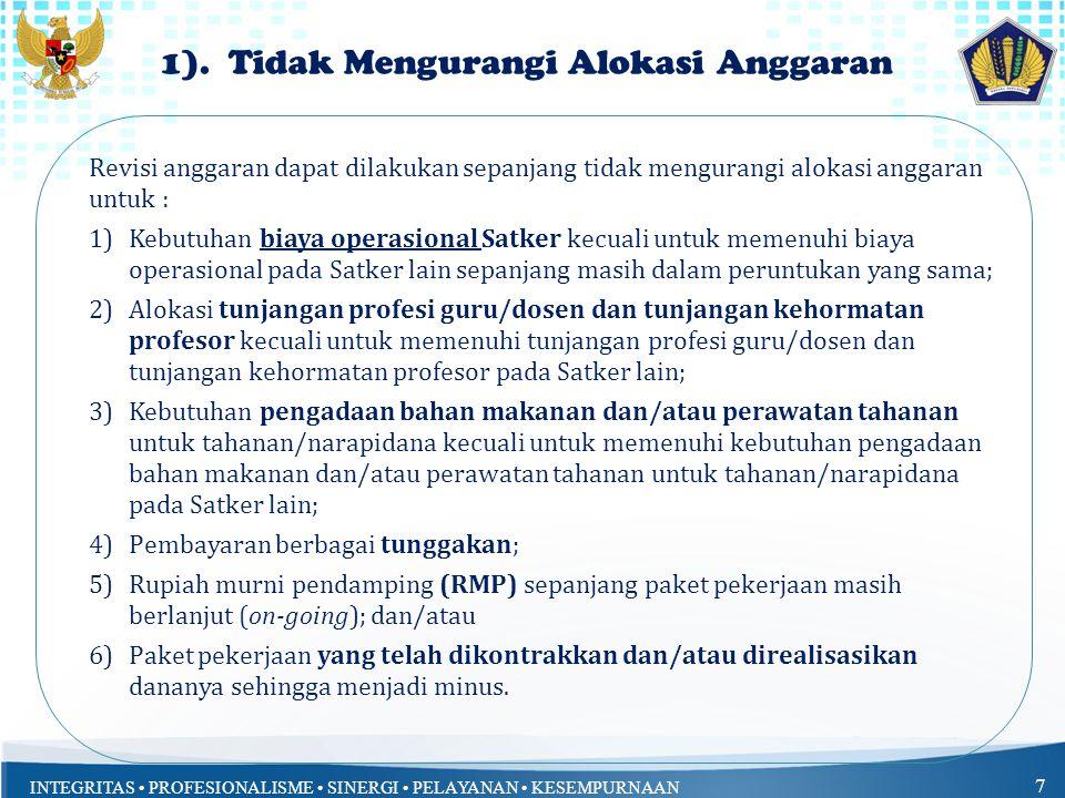 INTEGRITAS PROFESIONALISME SINERGI PELAYANAN KESEMPURNAAN 7 Revisi anggaran dapat dilakukan sepanjang tidak mengurangi alokasi anggaran untuk : 1)Kebu