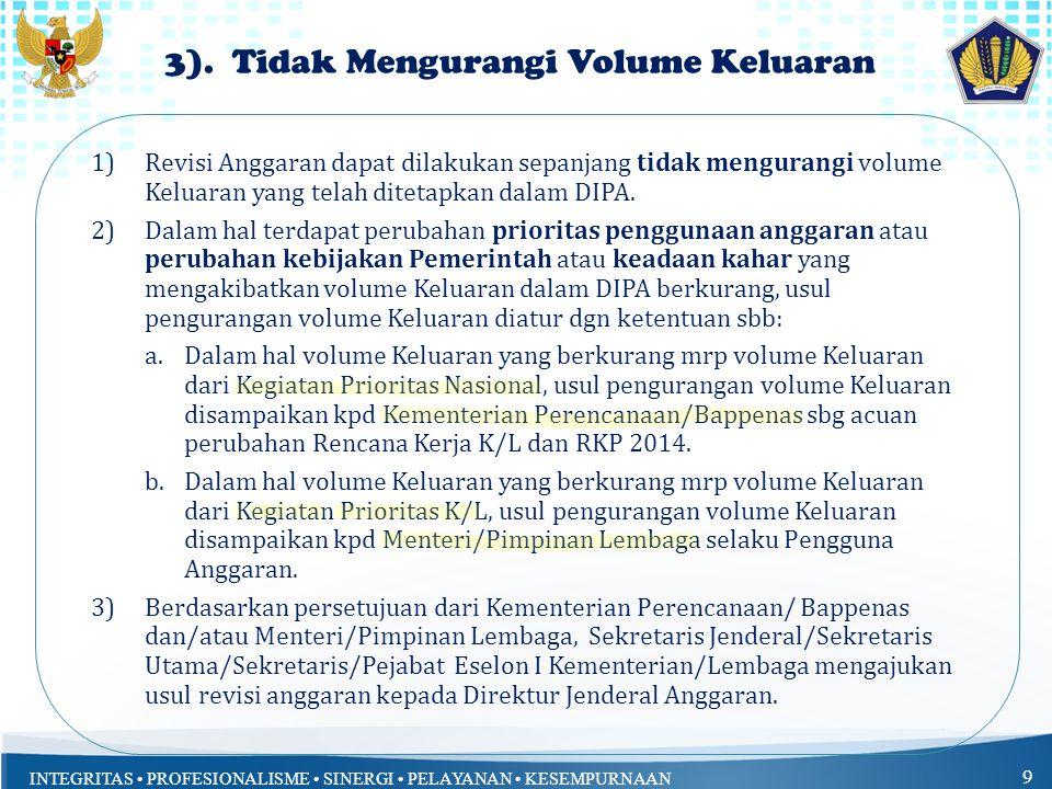 INTEGRITAS PROFESIONALISME SINERGI PELAYANAN KESEMPURNAAN 9 1)Revisi Anggaran dapat dilakukan sepanjang tidak mengurangi volume Keluaran yang telah di