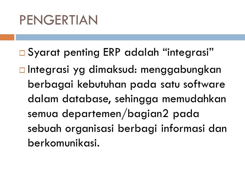 """ Syarat penting ERP adalah """"integrasi""""  Integrasi yg dimaksud: menggabungkan berbagai kebutuhan pada satu software dalam database, sehingga memudahk"""