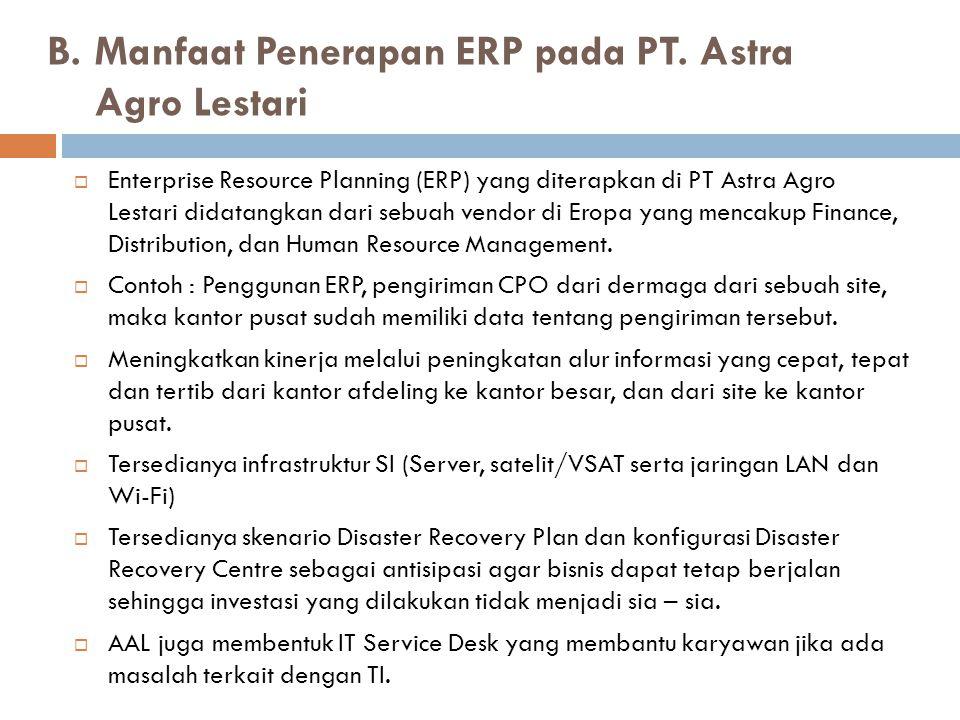 B. Manfaat Penerapan ERP pada PT. Astra Agro Lestari  Enterprise Resource Planning (ERP) yang diterapkan di PT Astra Agro Lestari didatangkan dari se