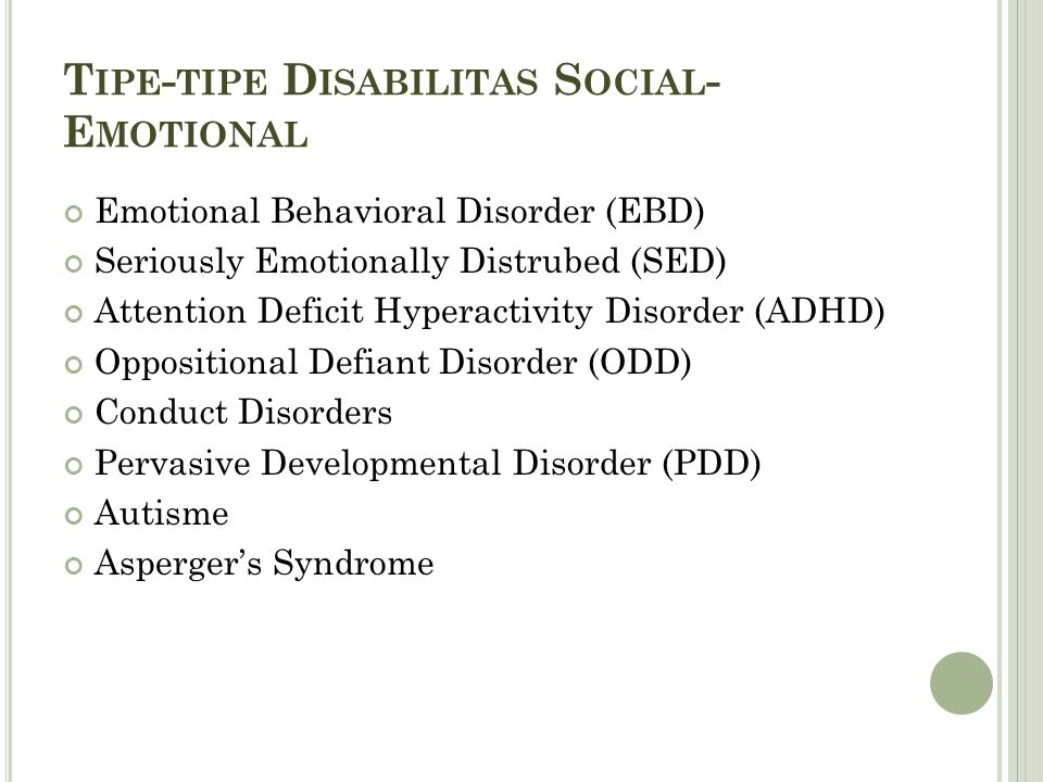 T IPE - TIPE D ISABILITAS S OCIAL - E MOTIONAL Emotional Behavioral Disorder (EBD) Seriously Emotionally Distrubed (SED) Attention Deficit Hyperactivi