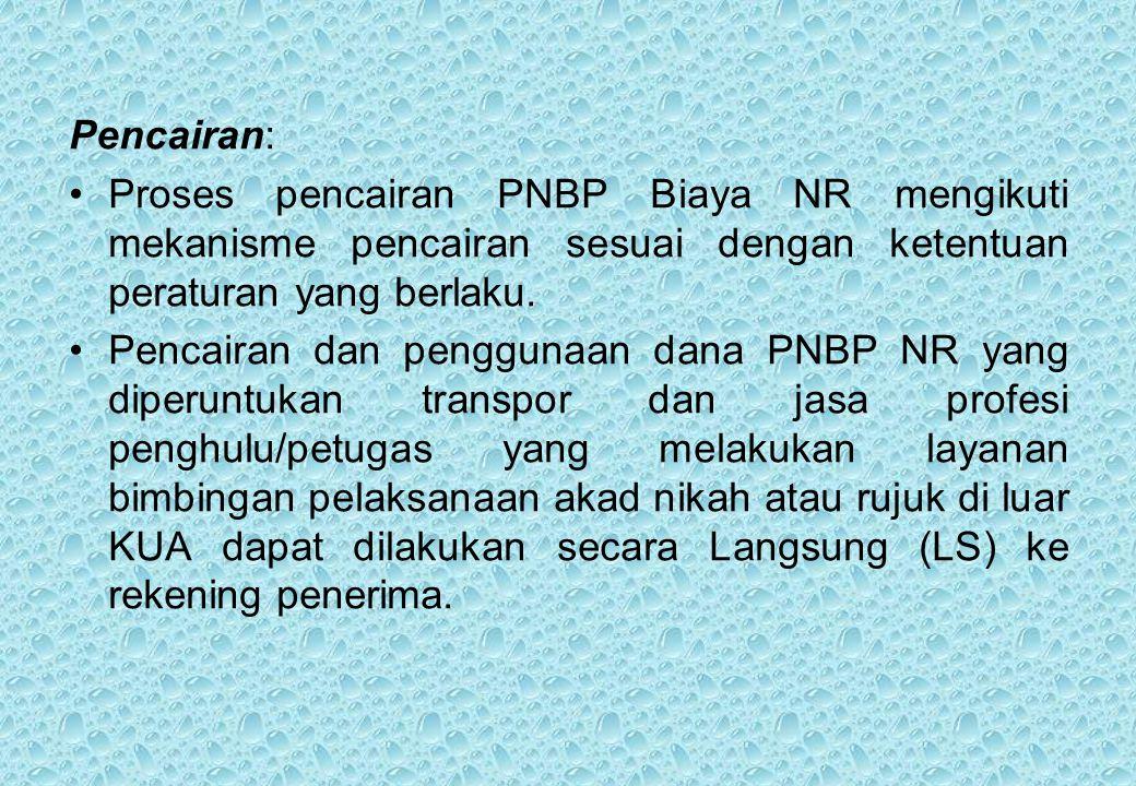 Pencairan: Proses pencairan PNBP Biaya NR mengikuti mekanisme pencairan sesuai dengan ketentuan peraturan yang berlaku.