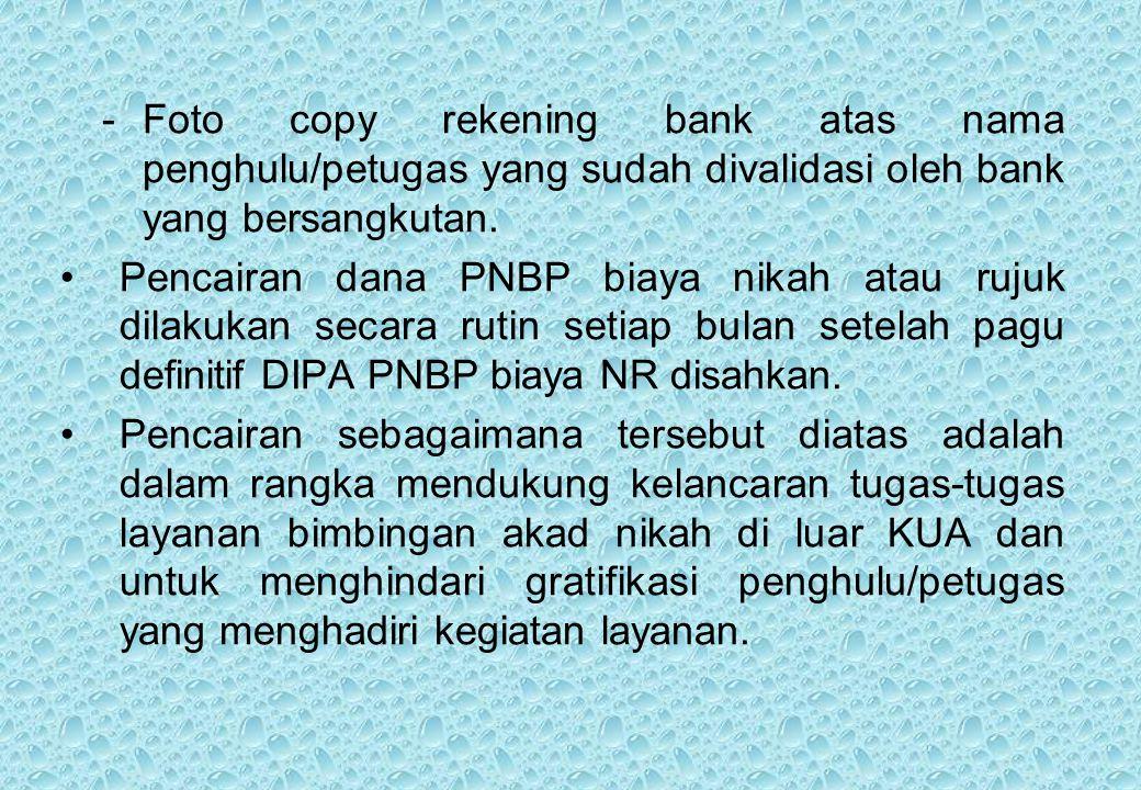 -Foto copy rekening bank atas nama penghulu/petugas yang sudah divalidasi oleh bank yang bersangkutan.