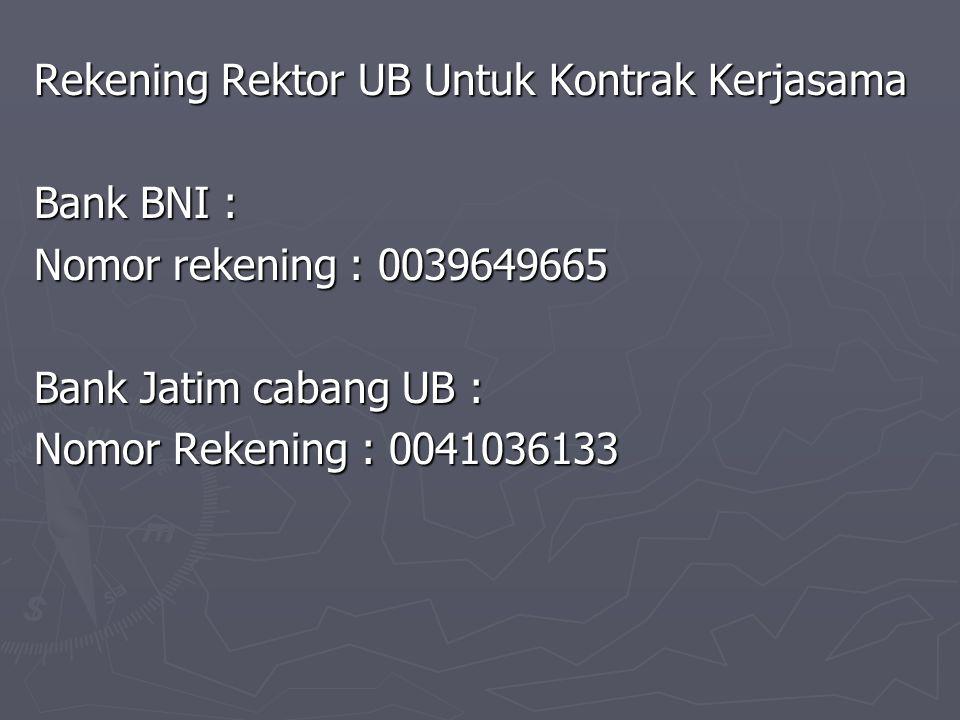 Rekening Rektor UB Untuk Kontrak Kerjasama Bank BNI : Nomor rekening : 0039649665 Bank Jatim cabang UB : Nomor Rekening : 0041036133