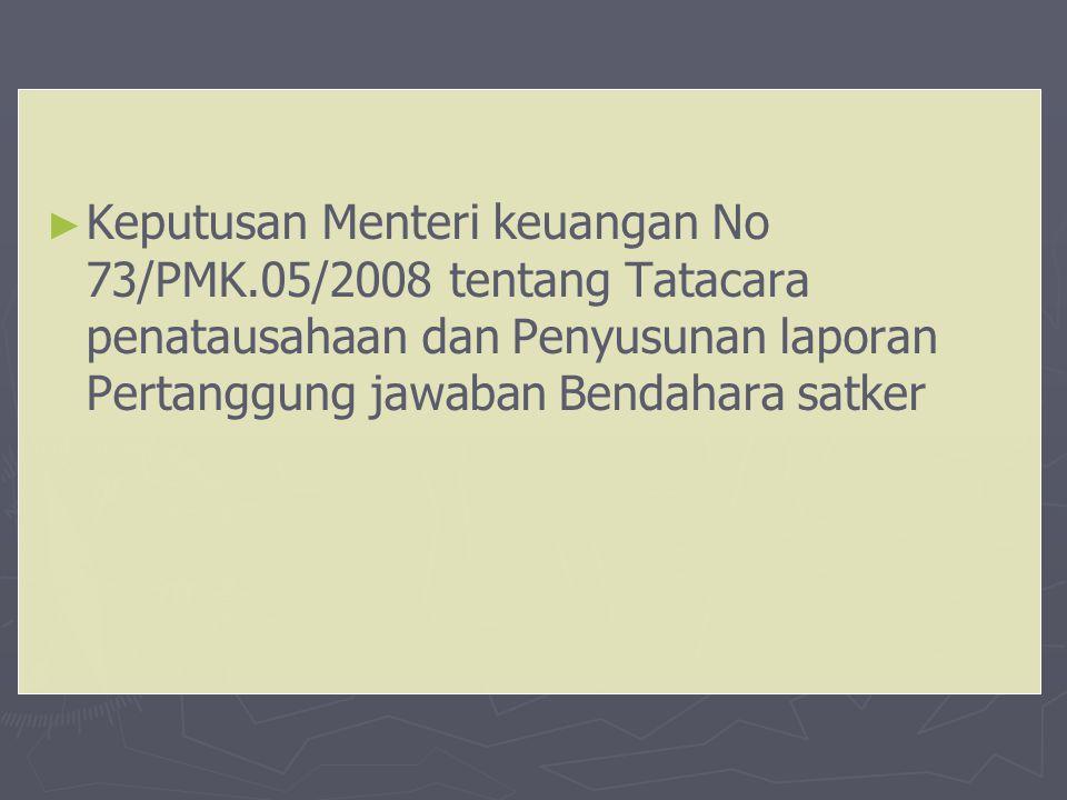 ► ► Keputusan Menteri keuangan No 73/PMK.05/2008 tentang Tatacara penatausahaan dan Penyusunan laporan Pertanggung jawaban Bendahara satker