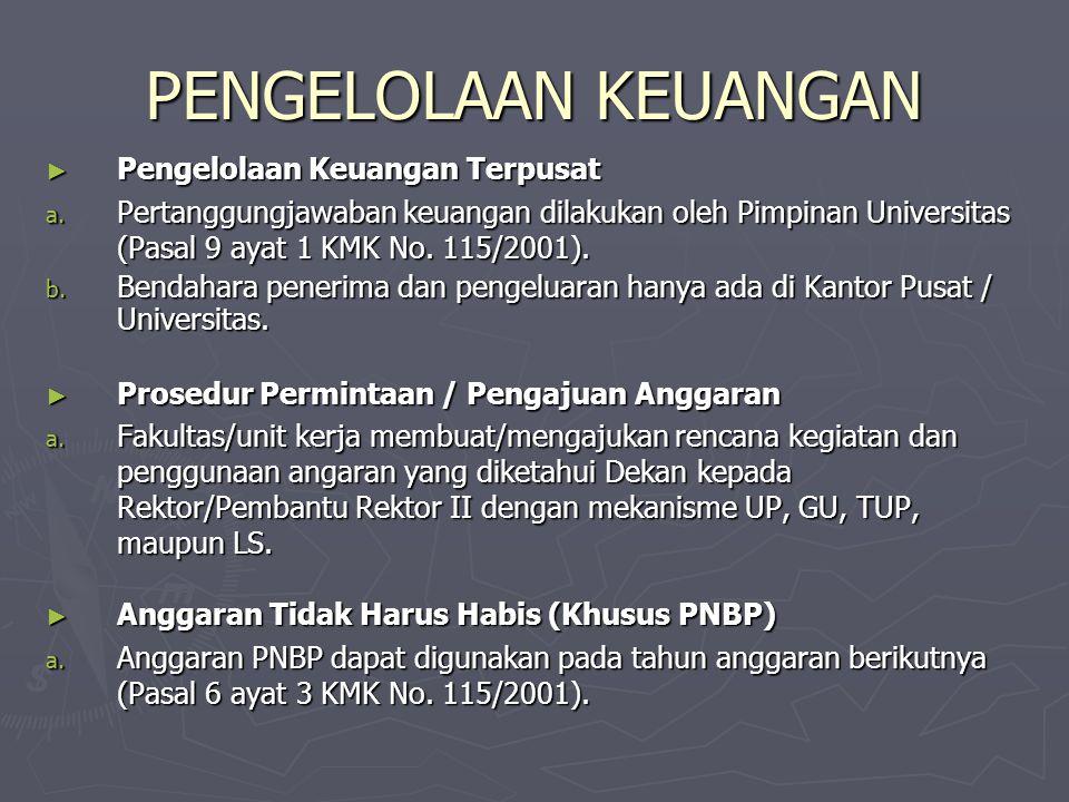 PENGELOLAAN KEUANGAN ► Pengelolaan Keuangan Terpusat a. Pertanggungjawaban keuangan dilakukan oleh Pimpinan Universitas (Pasal 9 ayat 1 KMK No. 115/20