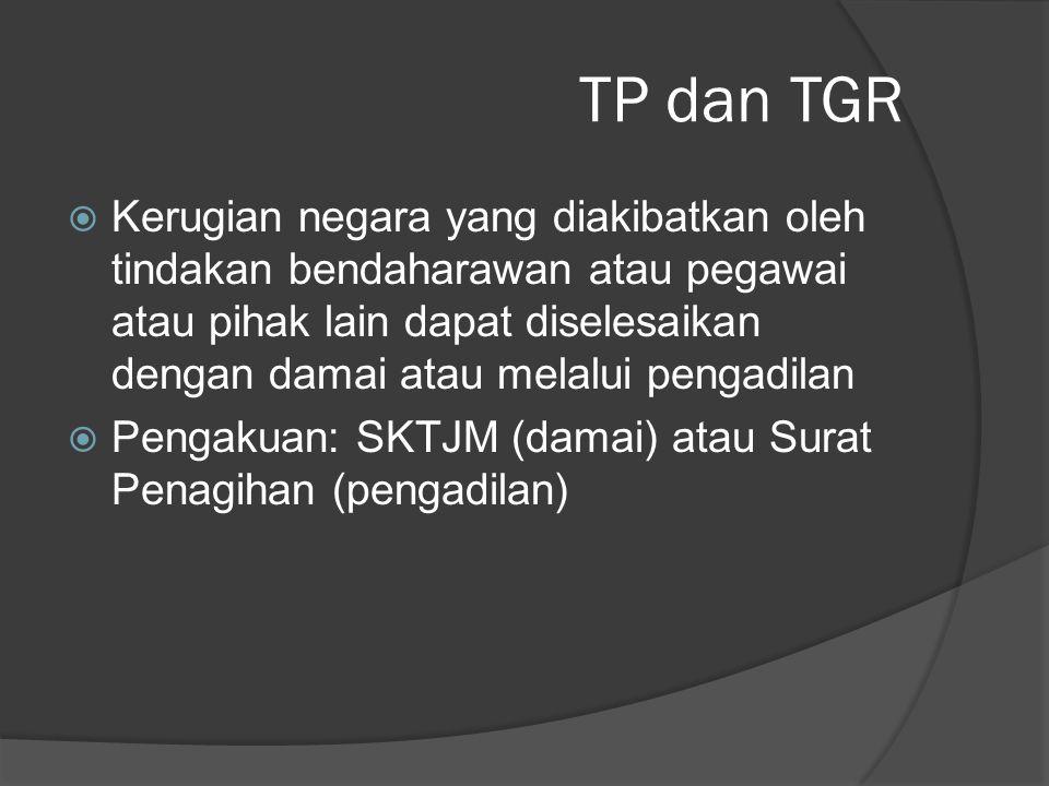 TP dan TGR  Kerugian negara yang diakibatkan oleh tindakan bendaharawan atau pegawai atau pihak lain dapat diselesaikan dengan damai atau melalui pen