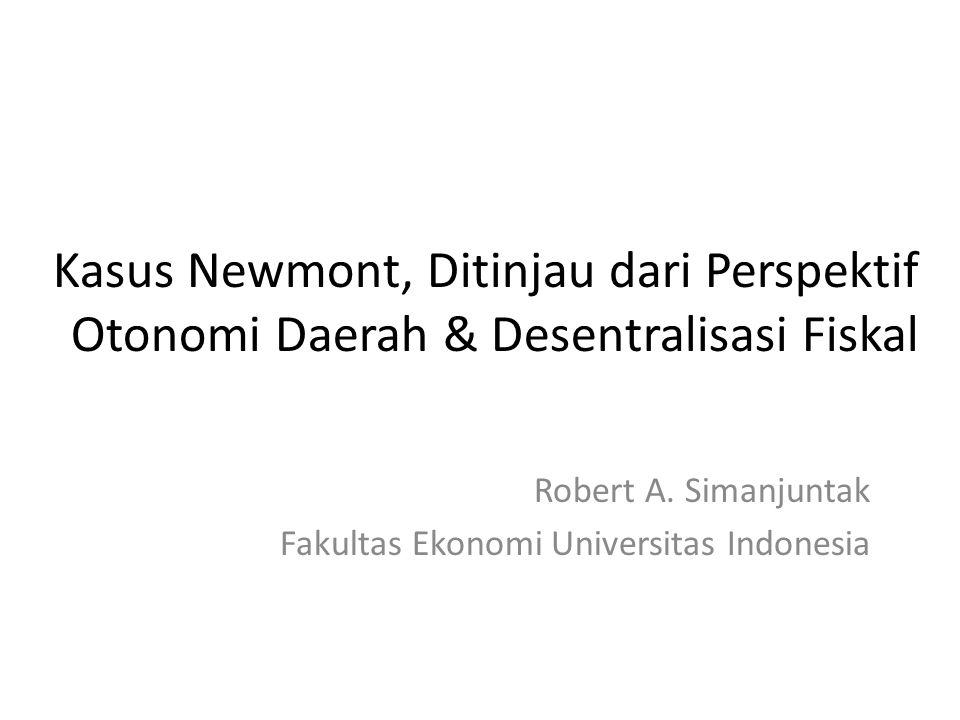 Kasus Newmont, Ditinjau dari Perspektif Otonomi Daerah & Desentralisasi Fiskal Robert A.